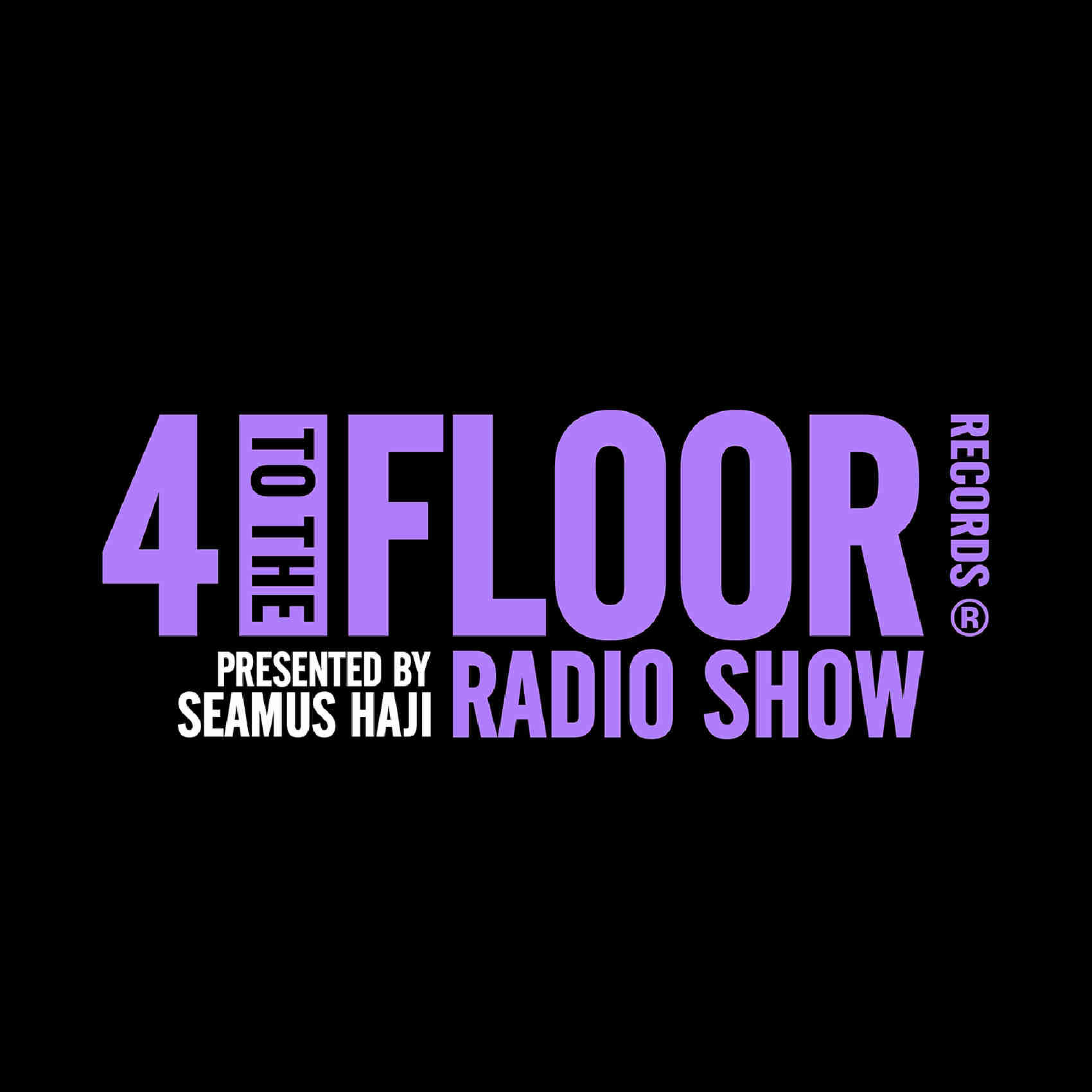 4 To The Floor Radio Show Ep 9 presented by Seamus Haji