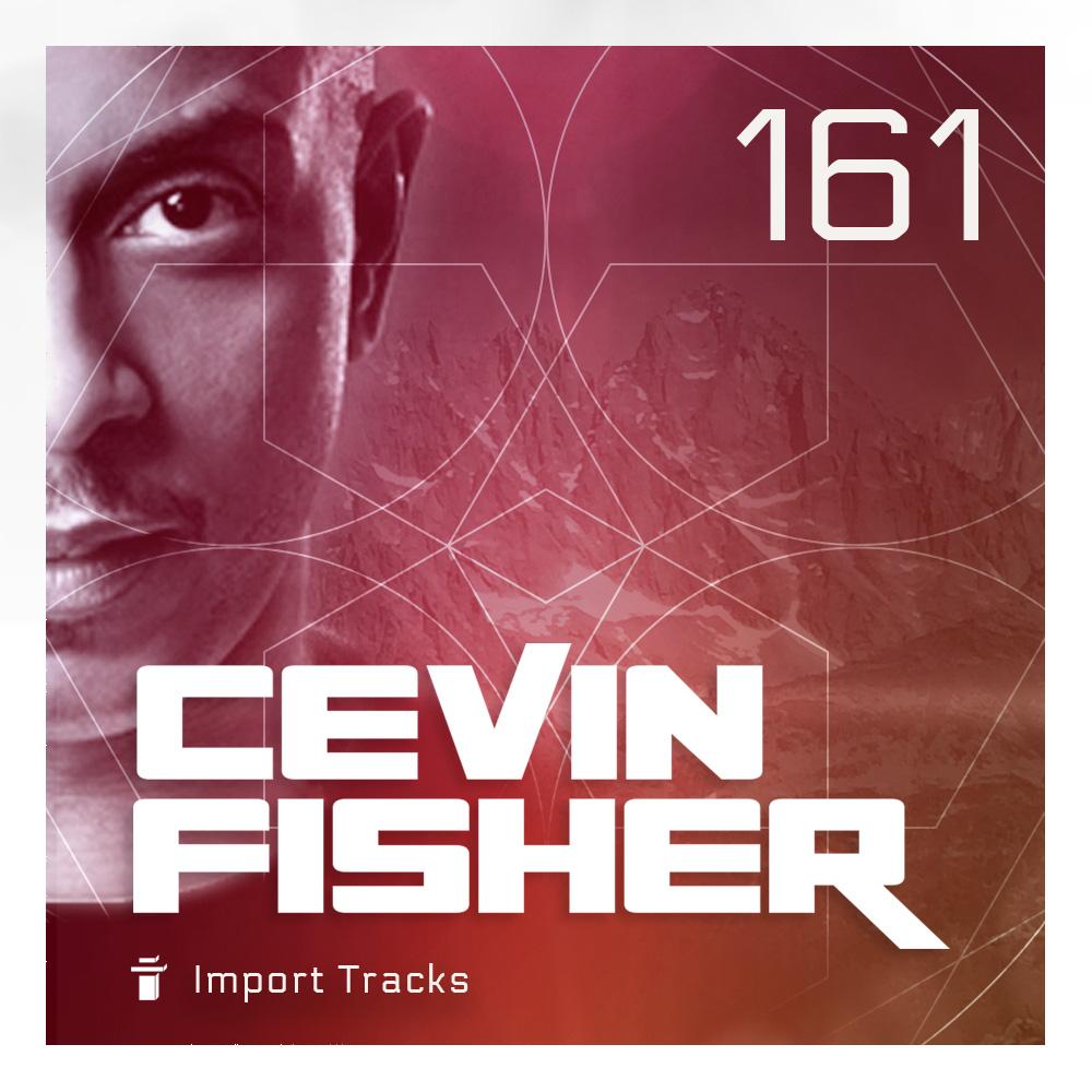 Cevin Fisher's Import Tracks Radio Vol.161