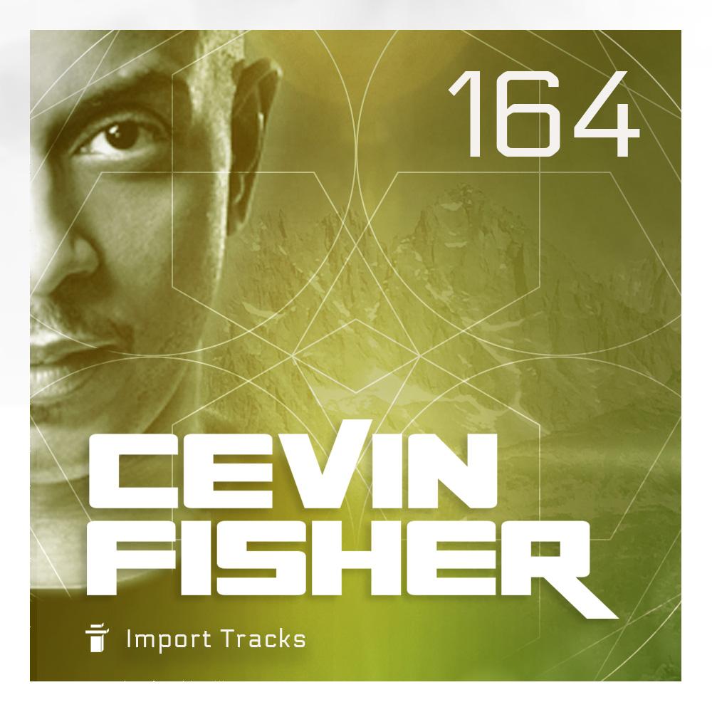 Cevin Fisher's Import Tracks Radio Vol.164