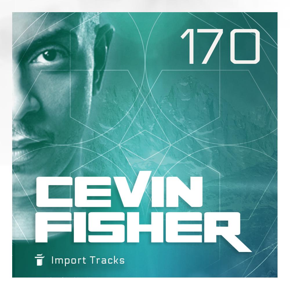 Cevin Fisher's Import Tracks Radio Vol.170