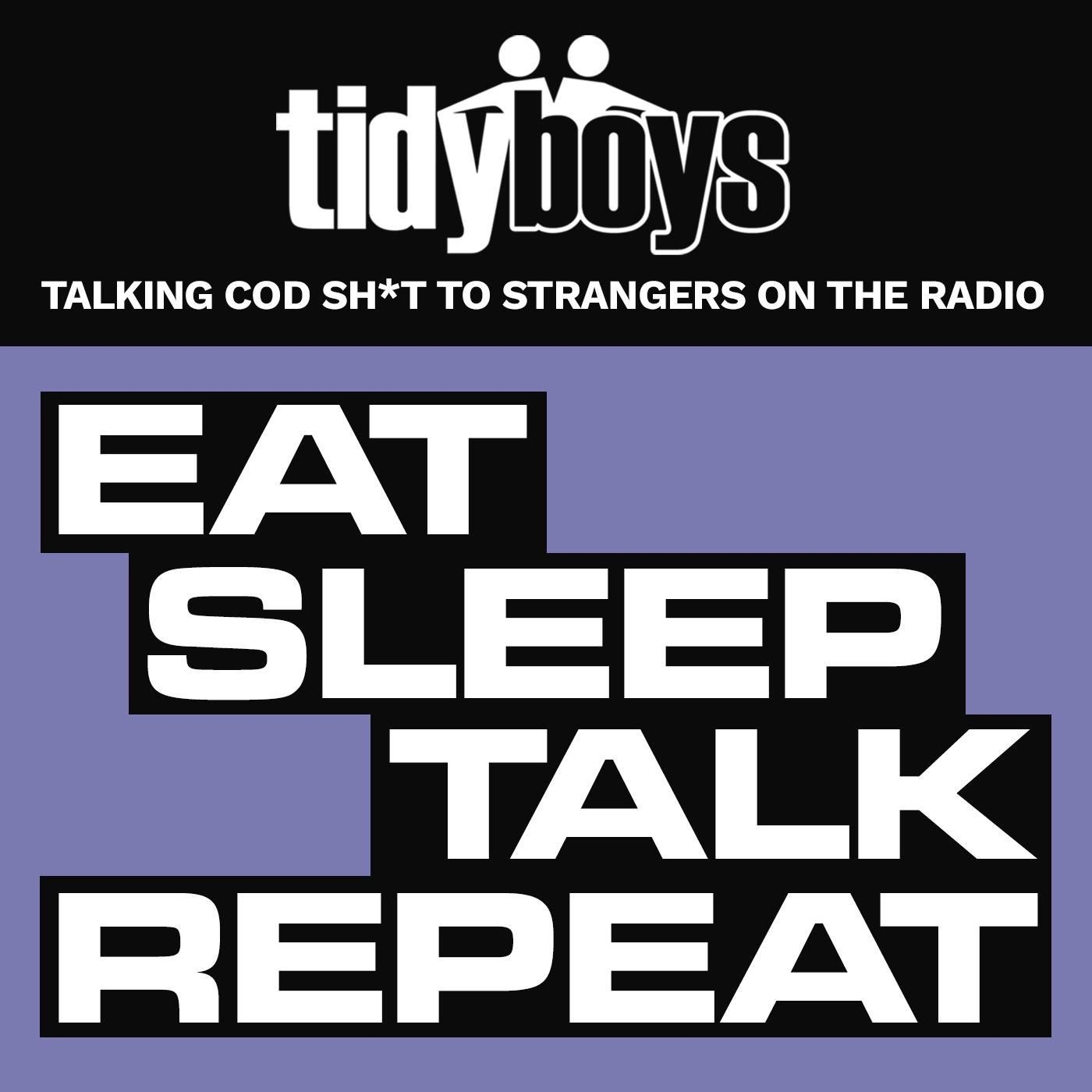 Tidy Boys : Eat Sleep Talk Repeat